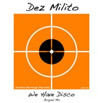 DEZ MILITO - We Have Disco (Front Cover)
