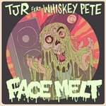 TJR feat WHISKEY PETE - Face Melt (Front Cover)