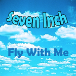 SEVEN INCH - Fly With Me (Back Cover)