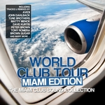 VARIOUS - World Club Tour (Miami Edition The Miami Club Sound Collection) (Front Cover)