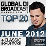 SCHULZ, Markus/VARIOUS - Global DJ Broadcast Top 20 June 2012 (Front Cover)