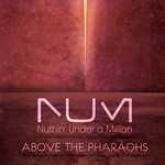 NUTHIN UNDER A MILLION - Above The Pharaohs (Front Cover)