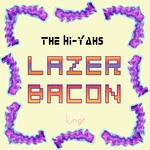 HI YAHS, The - Lazer Bacon EP (Front Cover)