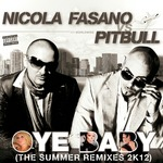 NICOLA FASANO/PITBULL - Oye Baby (The Summer Remixes 2K12) (Front Cover)
