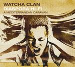 WATCHA CLAN - Diaspora Hi Fi A Mediterranean Caravan (Front Cover)