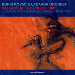 KOVAC, Boris/LADAABA ORCHEST - Ballads At The End Of Time (Front Cover)