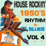 House Rockin' 1950s Rhythm & Blues Vol 4