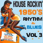 House Rockin' 1950s Rhythm & Blues Vol 3
