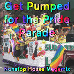 VARIOUS - Get Pumped For The Pride Parade: Nonstop House Megamix (Front Cover)