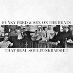 FUNKY FRED/SEX ON THE BEATS - That Real Soulfunkrapshit (Front Cover)