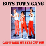 BOYS TOWN GANG - Can't Take My Eyes Off You (Front Cover)