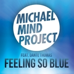 MICHAEL MIND PROJECT feat DANTE THOMAS - Feeling So Blue (Front Cover)