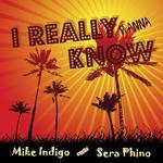 INDIGO, Mike meets SERA PHINO - I Really Wanna Know (Front Cover)