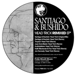 SANTIAGO & BUSHIDO - Head Trick Remixed EP (Front Cover)