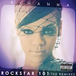 RIHANNA - Rockstar 101 The Remixes (Explicit The Remixes) (Front Cover)