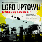 LORD UPTOWN - Grievous Times EP (Front Cover)