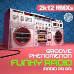 GROOVE PHENOMENON - Funky Radio (Radio Ga Ga) (2K12 mixes) (Front Cover)