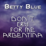 BLUE, Betty - Don't Cry For Me Argentina (Front Cover)