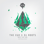 EGO, The/DJ ROOTS - Need That Girl (Front Cover)