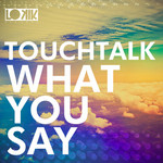TOUCHTALK - What You Say (Front Cover)