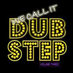 We Call It Dubstep Vol 3