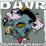 DAVR - Trouble Maker (Front Cover)