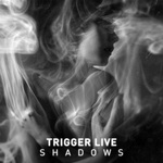 TRIGGER LIVE - Shadows (Front Cover)
