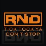 Tick Tock Ya Don't Stop