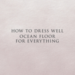 HOW TO DRESS WELL - Ocean Floor For Everything (Front Cover)
