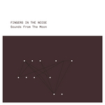 FINGERS IN THE NOISE - Sounds From The Moon (Front Cover)