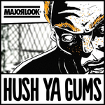 MAJOR LOOK - Hush Ya Gums Remixes EP (Front Cover)