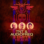 TNT AKA TECHNOBOY 'N' TUNEBOY & AUDIOFREQ - 3 Empty Heads (Front Cover)