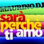 MAURINO DJ - Sara' Perche' Ti Amo (Front Cover)