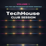 VARIOUS - Tech House Club Session Vol 1 (100% Tech & Progressive Electronic Essentials) (Front Cover)