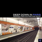 Deep Down In Paris Vol 6 : Independent French Electronic Music Sampler
