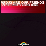 DJS ARE OUR FRIENDS - PYT (Pretty Young Thing) (Front Cover)