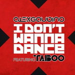 GAUDINO, Alex feat TABOO - I Don't Wanna Dance (Front Cover)