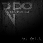 O NEIL, Rick Pier - Bad Water (Front Cover)