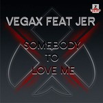 VEGAX feat JER - Somebody To Love Me (Front Cover)