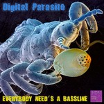 DIGITAL PARASITE - Everybody Need's A Bassline (Front Cover)