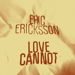 ERICKSSON, Eric - Love Cannot (Front Cover)