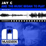 JAY C - And The Music Began To Play (Front Cover)