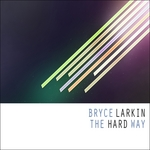 LARKIN, Bryce - The Hard Way (Front Cover)