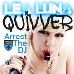 LEA LUNA/QUIVVER - Arrest The DJ (remixes) (Front Cover)