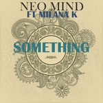 NEO MIND feat MILANA K - Something (Front Cover)