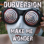 DUBVERSION - Makes Me Wonder 2012 (Front Cover)