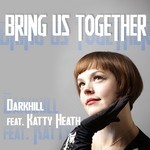 DARKHILL feat KATTY HEATH - Bring Us Together (Front Cover)