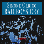 ORRICO, Simone - Bad Boys Cry (Front Cover)