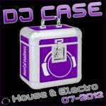 DJ Case House & Electro: 07-2012