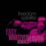 Savor/Easy/Whatever: remixes